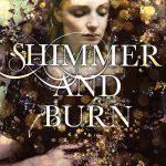 6 Reasons to Read Shimmer and Burn