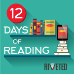 Introducing the Riveted 12 Days of Reading!