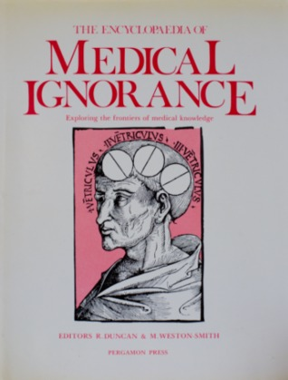 The Encyclopaedia of Medical Ignorance: Exploring the Frontiers of Medical Knowledge