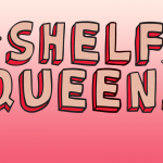 Which Shelf Queen Are You Most Like?